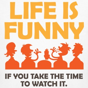 Life is funny. Let us watch! T-Shirts - Men's Organic T-shirt