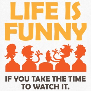 Life is funny. Let us watch! T-Shirts - Men's V-Neck T-Shirt