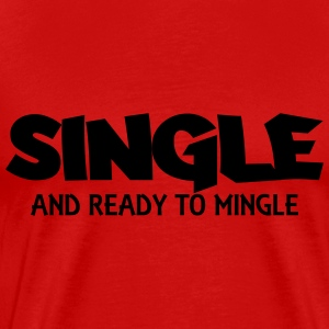 Single and ready to mingle T-shirts - Mannen Premium T-shirt