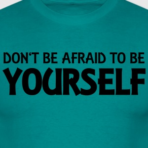 Don't be afraid to be yourself Tee shirts - T-shirt Homme