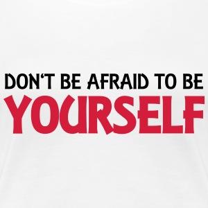 Don't be afraid to be yourself Tee shirts - T-shirt Premium Femme