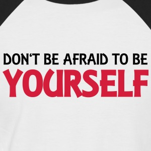Don't be afraid to be yourself T-Shirts - Men's Baseball T-Shirt