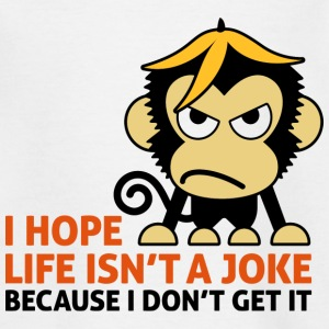 I hope life is not a joke Shirts - Kids' T-Shirt