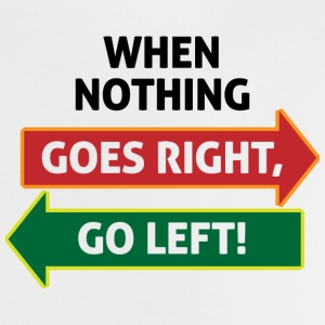 If nothing going so right, go left! Shirts - Baby T-Shirt