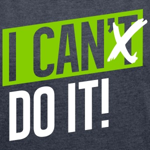 I CAN DO IT T-Shirts - Frauen T-Shirt mit gerollten Ärmeln