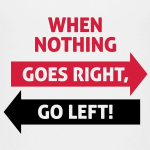 If nothing going so right, go left! Shirts - Teenage Premium T-Shirt