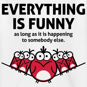 Everything is funny as long as it happens to others Shirts - Teenage T-shirt