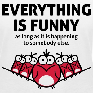 Everything is funny as long as it happens to others T-Shirts - Women's V-Neck T-Shirt