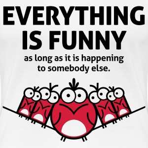 Everything is funny as long as it happens to others T-Shirts - Women's Premium T-Shirt