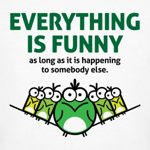 Everything is funny as long as it happens to others T-Shirts - Men's Organic T-shirt