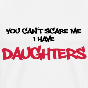You can't scare me - I have daughters!! T-Shirts - Men's Premium T-Shirt