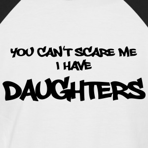 You can't scare me - I have daughters!! T-shirts - Mannen baseballshirt korte mouw