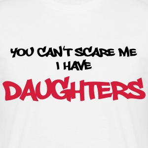 You can't scare me - I have daughters!! T-shirts - Mannen T-shirt