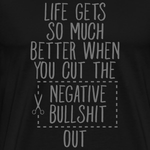 Cut The Negative Bullshit Out... T-shirts - Mannen Premium T-shirt