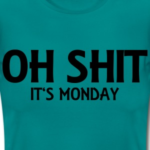 Oh Shit - It's Monday T-Shirts - Frauen T-Shirt