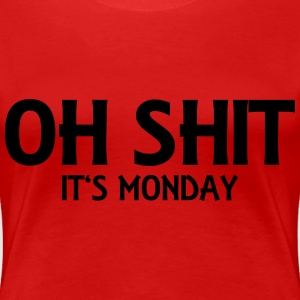 Oh Shit - It's Monday T-Shirts - Frauen Premium T-Shirt