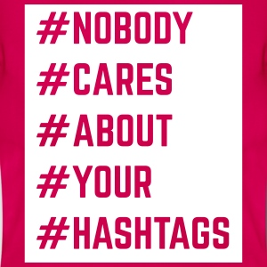 Nobody Cares About Your Hashtags  Camisetas - Camiseta mujer