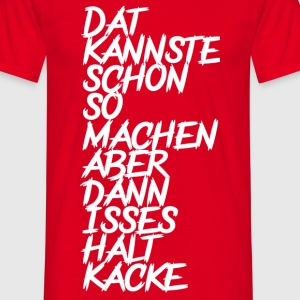 Dat is Kacke.. T-Shirts - Männer T-Shirt