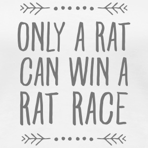 Only A Rat Can Win A Rat Race Magliette - Maglietta Premium da donna