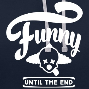 funny until the end Hoodies & Sweatshirts - Contrast Colour Hoodie