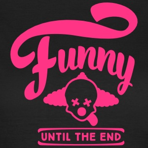 funny until the end T-Shirts - Women's T-Shirt
