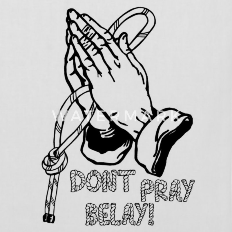 Don't pray - belay! Stoffbeutel - Stoffbeutel