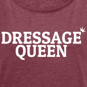 Dressage Queen T-Shirts - Women's T-shirt with rolled up sleeves