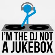 Design ~ I'm the DJ not a jukebox