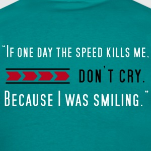 If one day speed kills me T-Shirts - Männer T-Shirt