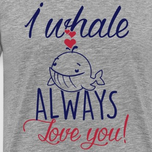 I whale always love you! T-Shirts - Männer Premium T-Shirt