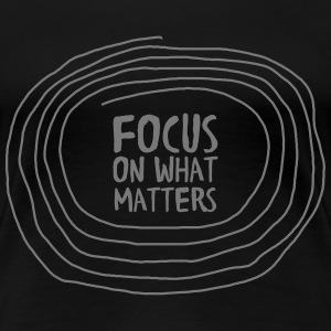 Focus On What Matters T-shirts - Vrouwen Premium T-shirt