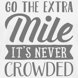 Go The Extra Mile - It's Never Crowded T-shirts - Herre premium T-shirt