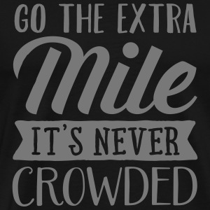 Go The Extra Mile - It's Never Crowded T-shirts - Mannen Premium T-shirt