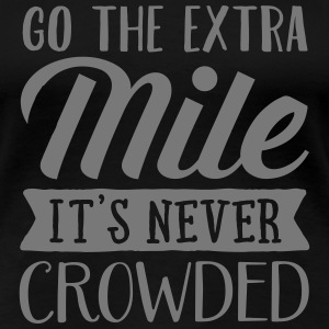Go The Extra Mile - It's Never Crowded T-shirts - Premium-T-shirt dam