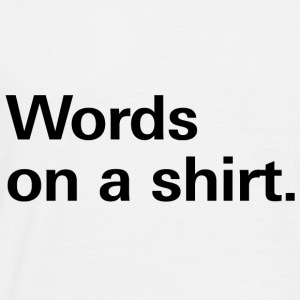 Words on a shirt. T-Shirts - Men's T-Shirt
