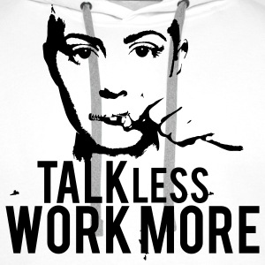 Talk Less Work More Hoodies & Sweatshirts - Men's Premium Hoodie