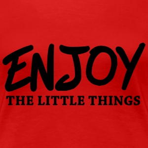 Enjoy the little things T-skjorter - Premium T-skjorte for kvinner