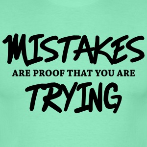 Mistakes are proof that you are trying T-Shirts - Men's T-Shirt
