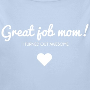 Muttertag: I turned out awesome. Good job mom Babybody - Ekologisk långärmad babybody