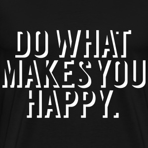 Do what makes you happy Tee shirts - T-shirt Premium Homme