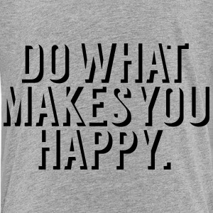 Do what makes you happy Shirts - Teenager Premium T-shirt