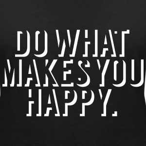 Do what makes you happy Camisetas - Camiseta con escote en pico mujer