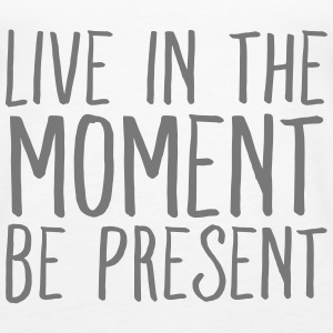 Live In The Moment - Be Present Tops - Frauen Premium Tank Top