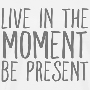 Live In The Moment - Be Present T-Shirts - Männer Premium T-Shirt