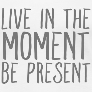 Live In The Moment - Be Present T-Shirts - Frauen Premium T-Shirt