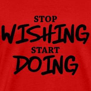 Stop wishing, start doing T-shirts - Premium-T-shirt herr