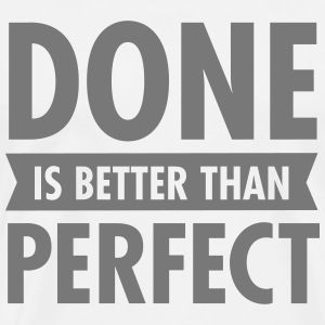Done Is Better Than Perfect T-Shirts - Men's Premium T-Shirt