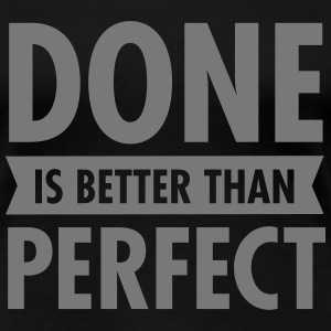 Done Is Better Than Perfect T-Shirts - Women's Premium T-Shirt