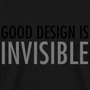 Good Design Is Invisible Camisetas - Camiseta premium hombre
