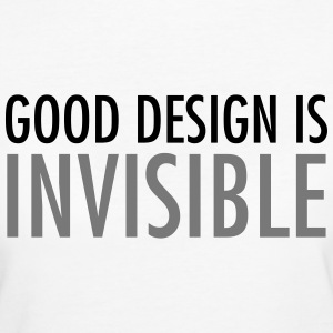 Good Design Is Invisible T-Shirts - Women's Organic T-shirt